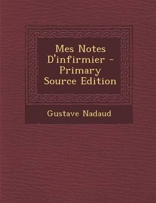 Mes Notes D'Infirmier - Primary Source Edition (French, Paperback): Gustave Nadaud