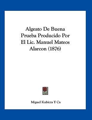 Algeato de Buena Prueba Producido Por El LIC. Manuel Mateos Alarcon (1876) (Spanish, Paperback): Miguel Kubicza y. Ca