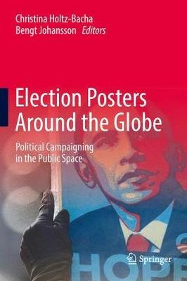 Election Posters Around the Globe - Political Campaigning in the Public Space (Hardcover, 1st ed. 2017): Christina Holtz-Bacha,...