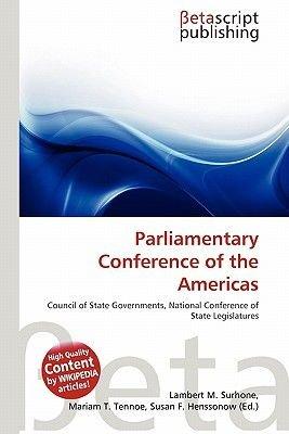 Parliamentary Conference of the Americas (Paperback): Lambert M. Surhone, Mariam T. Tennoe, Susan F. Henssonow
