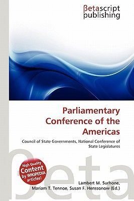 Parliamentary Conference of the Americas (Paperback): Lambert M. Surhone, Mariam T. Tennoe, Susan F. Henssonow