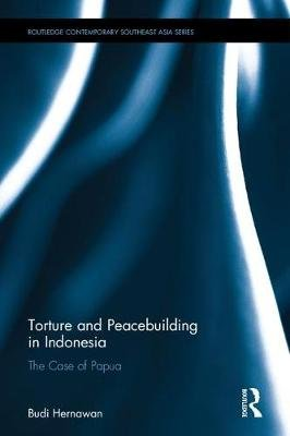 Torture and Peacebuilding in Indonesia - The Case of Papua (Hardcover): Budi Hernawan