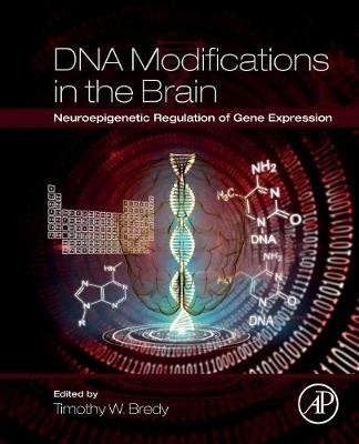 DNA Modifications in the Brain - Neuroepigenetic Regulation of Gene Expression (Paperback): Timothy Bredy