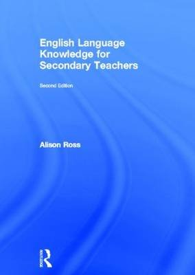 English Language Knowledge for Secondary Teachers (Hardcover, 2nd Revised edition): Alison Ross