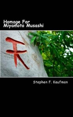 Homage for Miyamoto Musashi - One Hundred Twenty-Two Haiku (Paperback): Stephen F. Kaufman