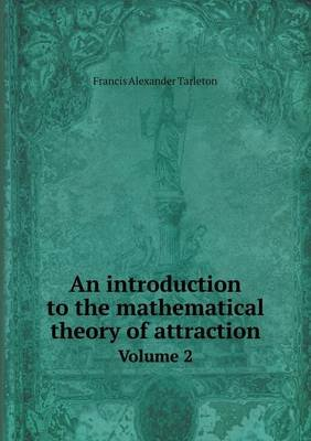An Introduction to the Mathematical Theory of Attraction Volume 2 (Paperback):