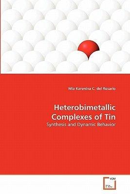 Heterobimetallic Complexes of Tin (Paperback): Mia Karenina C. Del Rosario
