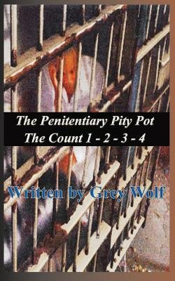 The Penitentiary Pity Pot, the Count 1-2-3-4 (Paperback): Grey Wolf, Leo a. Henry