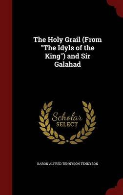 The Holy Grail (from the Idyls of the King) and Sir Galahad (Hardcover): Alfred Tennyson