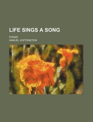 Life Sings a Song; Poems (Paperback): Samuel Hoffenstein