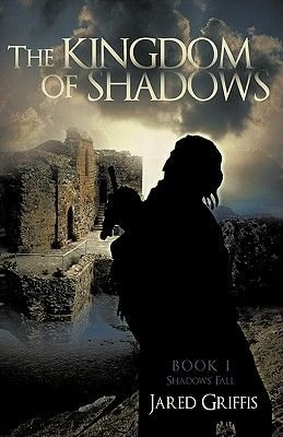 The Kingdom of Shadows - Book 1 Shadows' Fall (Hardcover): Griffis Jared Griffis