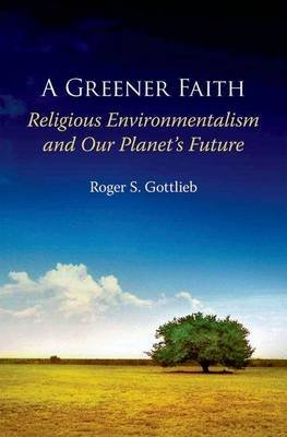 A Greener Faith - Religious Environmentalism and Our Planet's Future (Paperback): Roger S. Gottlieb