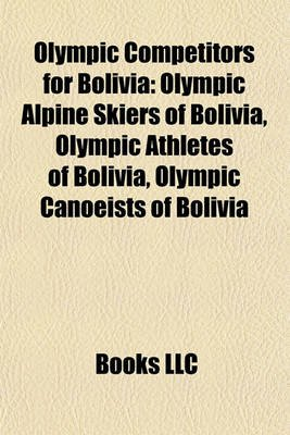 Olympic Competitors for Bolivia - Olympic Alpine Skiers of Bolivia, Olympic Athletes of Bolivia, Olympic Canoeists of Bolivia...