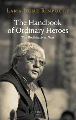 The Handbook of Ordinary Heroes - The Bodhisattvas' Way (Paperback): Jigme Rinpoche