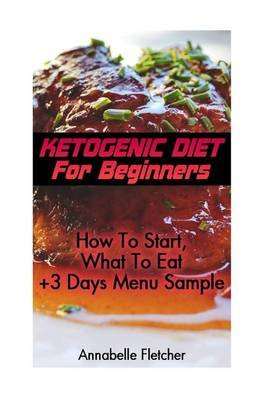 Ketogenic Diet for Beginners - How to Start, What to Eat + 3 Days Menu Sample: (Low Carbohydrate, High Protein, Low...