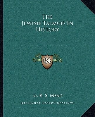 The Jewish Talmud in History (Paperback): G. R. S Mead