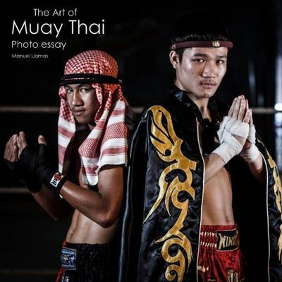 The Art of Muay Thai - Photo essay by Manuel Llamas (Pamphlet): Manuel Llamas