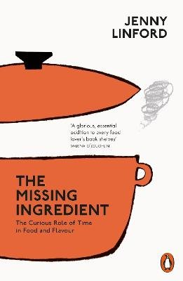The Missing Ingredient - The Curious Role of Time in Food and Flavour (Paperback): Jenny Linford