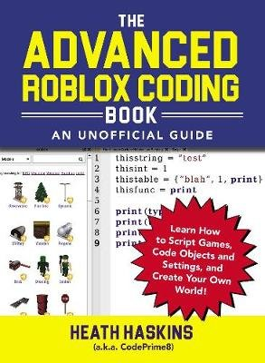 The Advanced Roblox Coding Book An Unofficial Guide Learn How