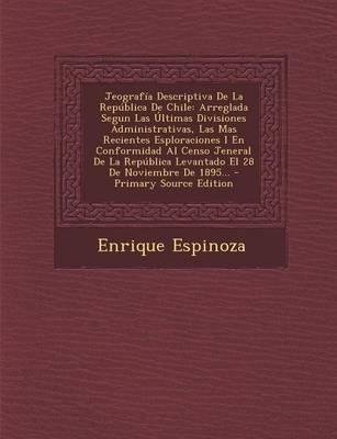 Jeografia Descriptiva de La Republica de Chile - Arreglada Segun Las Ultimas Divisiones Administrativas, Las Mas Recientes...
