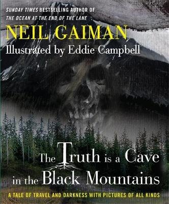 The Truth Is a Cave in the Black Mountains (Hardcover): Neil Gaiman