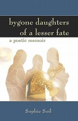 Bygone Daughters of a Lesser Fate (Paperback): Sophie Soil