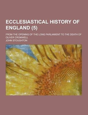 Ecclesiastical History of England; From the Opening of the Long Parliament to the Death of Oliver Cromwell (5) (English,...