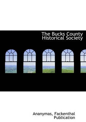 The Bucks County Historical Society (Hardcover): Ananymas