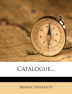 Catalogue... (Paperback): Brown University