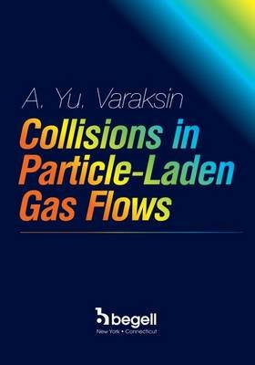 Collisions in Particle-Laden Gas Flows (Hardcover): Aleksei Yu. Varaksin