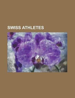 Swiss Athletes - Isabella Crettenand-Moretti (Paperback): Books Llc
