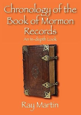 Chronology of the Book of Mormon Records - An In-Depth Look (Paperback): Ray Martin