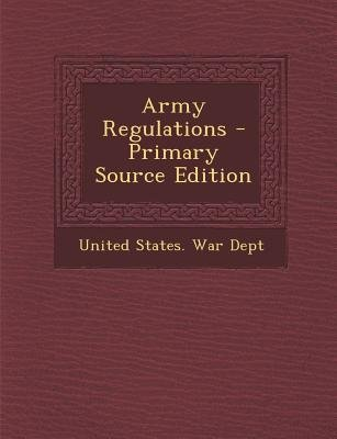 Army Regulations (Paperback, Primary Source): United States. War Dept