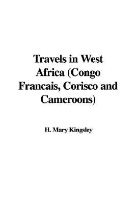 Travels in West Africa (Congo Francais, Corisco and Cameroons) (Paperback): Mary Henrietta Kingsley