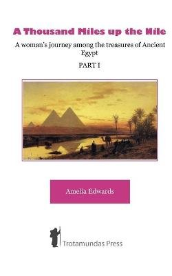 A Thousand Miles Up the Nile - A Woman's Journey Among the Treasures of Ancient Egypt (Paperback): Amelia B. Edwards
