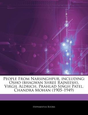 Articles on People from Narsinghpur, Including - Osho (Bhagwan Shree Rajneesh), Virgil Aldrich, Prahlad Singh Patel, Chandra...