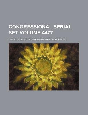 Congressional Serial Set Volume 4477 (Paperback): United States Government Office