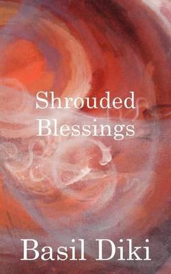 Shrouded Blessings (Paperback): Basil Diki
