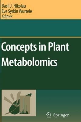 Concepts in Plant Metabolomics (Hardcover, 2007 ed.): B.J Nikolau, Eve Syrkin Wurtele