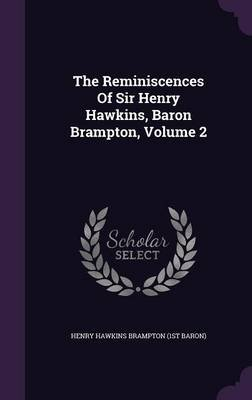 The Reminiscences of Sir Henry Hawkins, Baron Brampton, Volume 2 (Hardcover): Henry Hawkins Brampton (1st Baron)