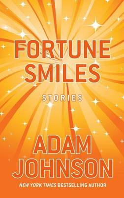 Fortune Smiles - Stories (Large print, Hardcover, Large type / large print edition): Adam Johnson