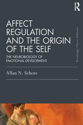 Affect Regulation and the Origin of the Self - The Neurobiology of Emotional Development (Paperback): Allan N Schore