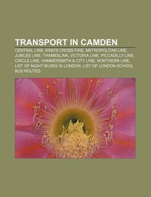 Transport in Camden - Central Line, King's Cross Fire, Metropolitan Line, Jubilee Line, Thameslink, Victoria Line,...