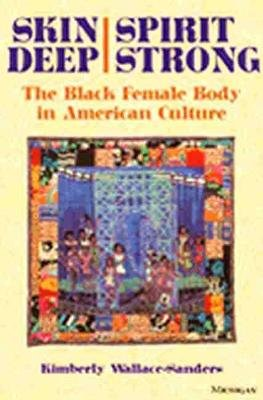 Skin Deep, Spirit Strong - The Black Female Body in American Culture (Paperback): Kimberly Wallace-Sanders