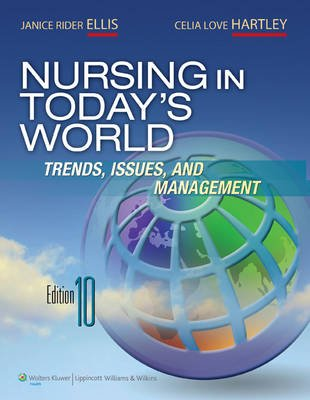 Nursing in Today's World (Paperback, 10th revised North American ed): Janice Rider Ellis, Celia Love Hartley