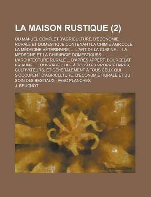 La Maison Rustique (2); Ou Manuel Complet D'Agriculture, D'?Economie Rurale Et Domestique Contenant La Chimie...