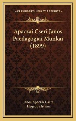 Apaczai Cseri Janos Paedagogiai Munkai (1899) (Hebrew, Hardcover): Janos Apaczai Csere, Hegedus Istvan