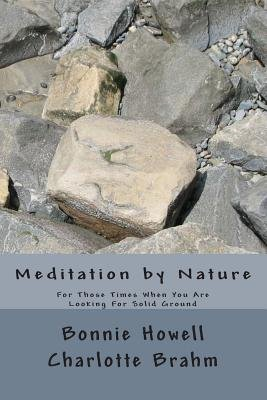 Meditation by Nature - For Those Times When You Seek Solid Ground (Paperback): Dr Bonnie Howard Howell