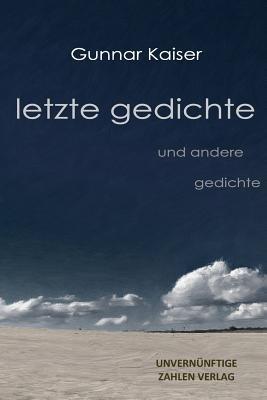 Letzte Gedichte - Und Andere Gedichte (German, Paperback): Gunnar Kaiser