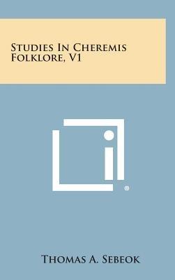 Studies in Cheremis Folklore, V1 (Hardcover): Thomas A. Sebeok